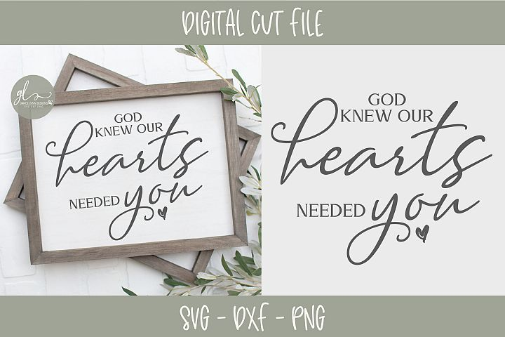 God Knew Our Hearts Needed You - SVG, DXF & PNG