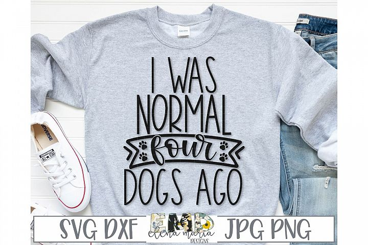 I Was Normal Four Dogs Ago Svg