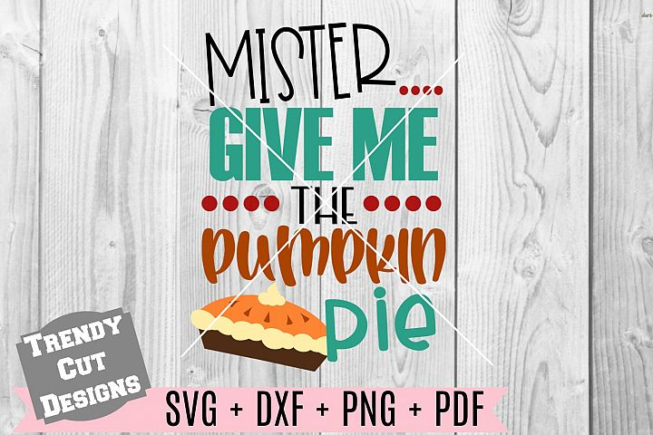 Mister give me the Pumpkin Pie SVG DXF PDF PNG