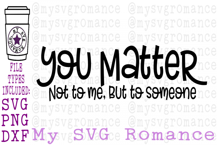 You Matter - Not To Me, But To Someone SVG DXF PNG Funny