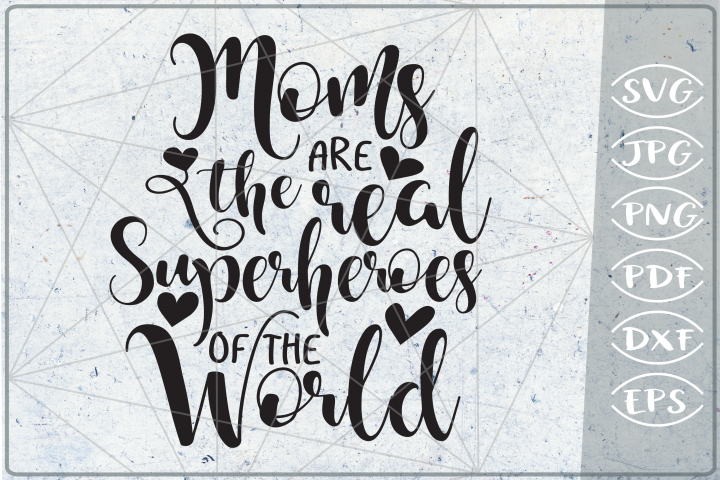 Moms Are The Real Superheroes Of The World SVG Cutting File