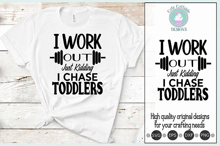 I Work Out Just Kidding I Chase Toddlers SVG cut file Print