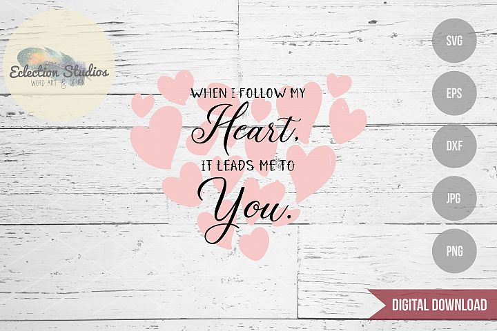 When I Follow My Heart It Leads to You Wedding Valentine SVG