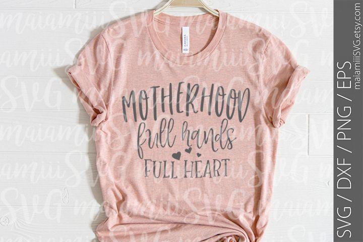 Svg Files Motherhood Full Hands Full Heart Mom Life SVG