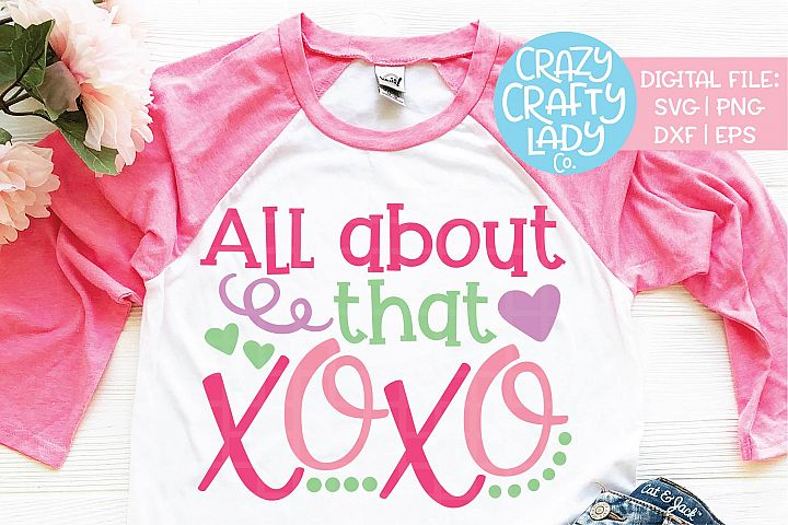 All About That XOXO Valentines Day SVG DXF EPS PNG Cut File