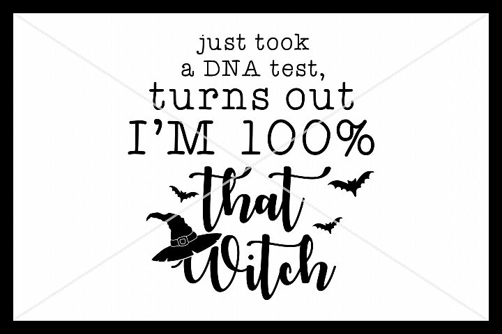 I Just Took A DNA Test, Turns Out Im 100 That Witch, SVG