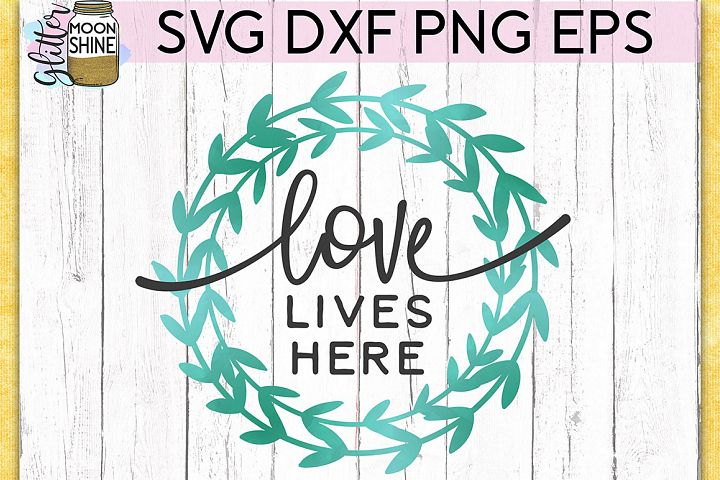 Love Lives Here SVG DXF PNG EPS Cutting Files