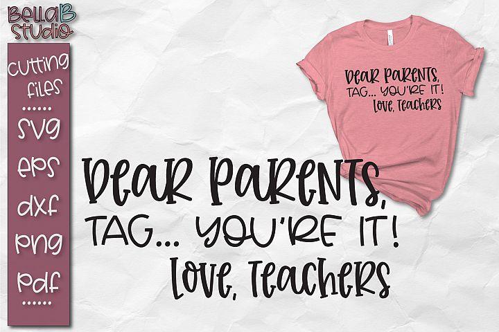 Dear Parents, Tag Youre It SVG File, Teacher SVG
