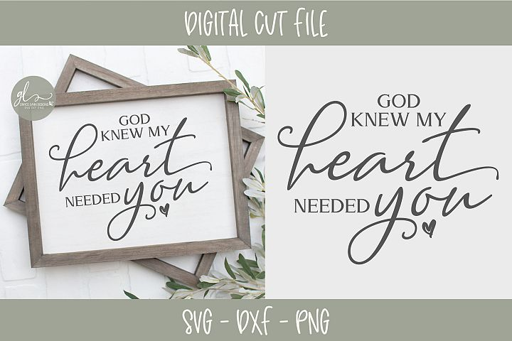 God Knew My Heart Needed You - SVG, DXF & PNG