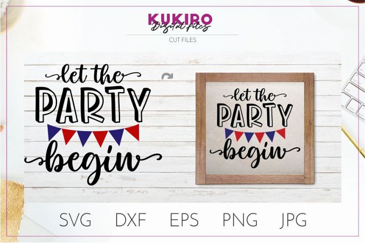 Let the party begin SVG- 4th Of July shirt design - Cut file