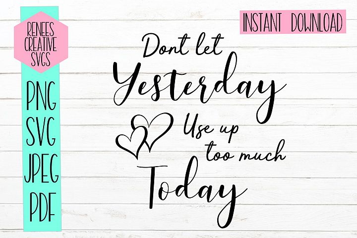 Dont let yesterday use up too much today|Svg Cut File
