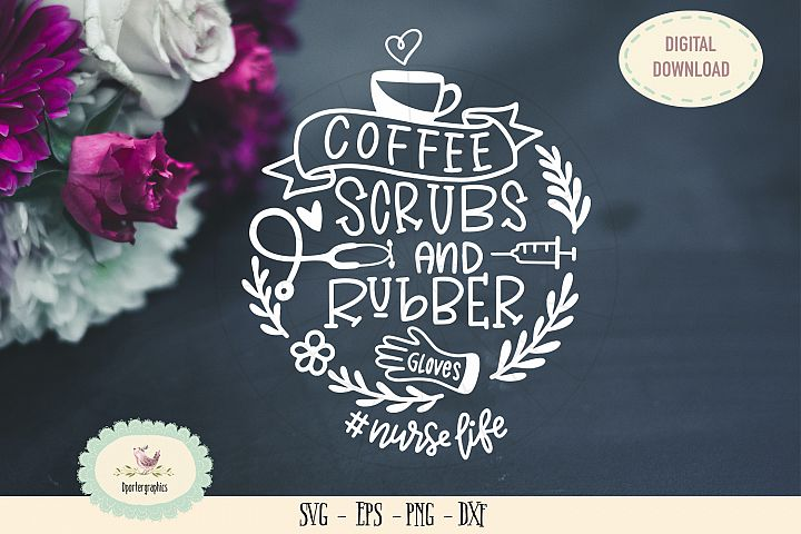 Coffee scrubs rubber gloves SVG PNG nurses life