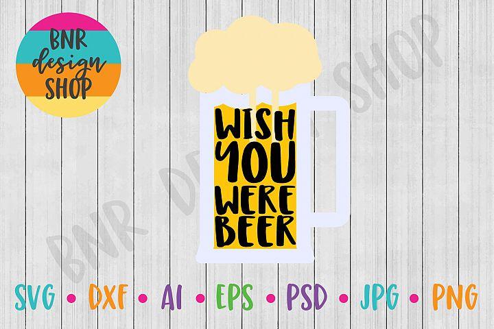 Beer SVG, Wish You Were Beer SVG, SVG File, DXF File