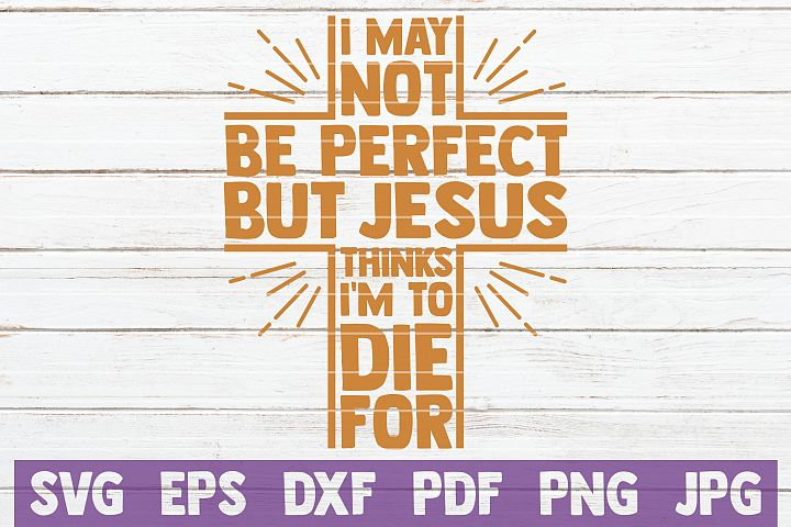 I May Not Be Perfect But Jesus Thinks Im to Die For SVG