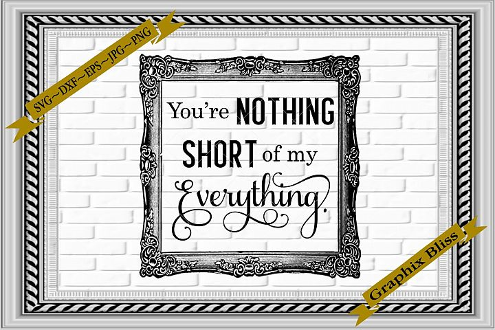 Youre Nothing Short Of My Everything Love Wedding SVG