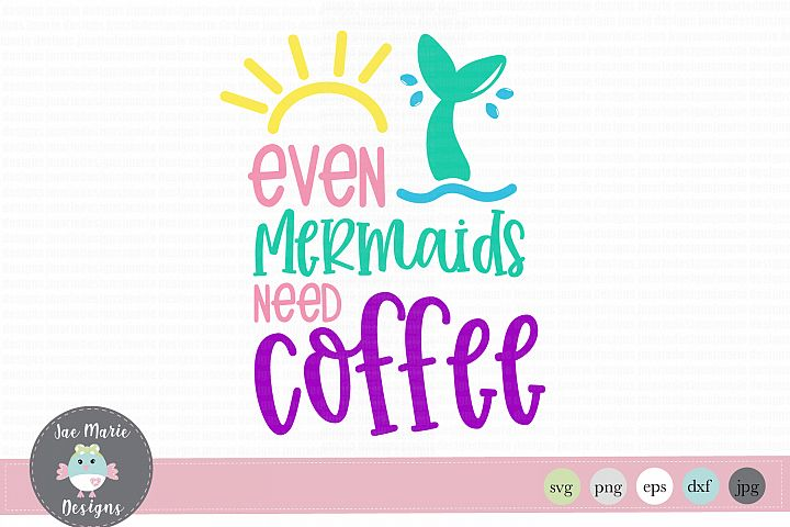 Mermaid svg, coffee svg, even mermaids need coffee svg