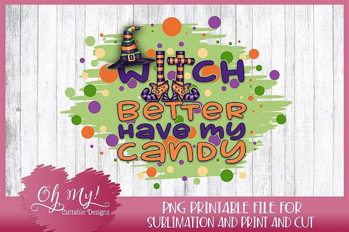 Witch Better Have My Candy - Sublimation - Print - PNG