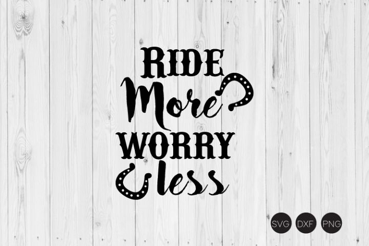 Ride More Worry Less SVG