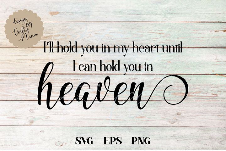 Ill Hold You In My Heart Until I Can Hold You In Heaven SVG