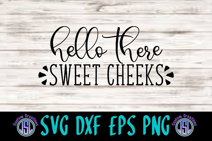 Hello There Sweet Cheeks| SVG DXF EPS PNG