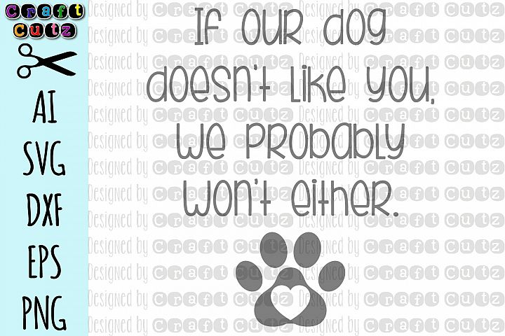 If Our Dog Doesnt Like You We Probably Wont Either SVG