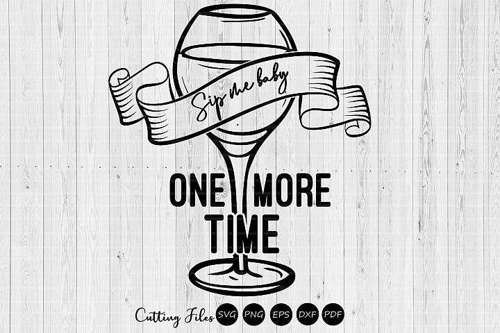 Sip me baby one more time| SVG Cut File |Mom life | Wine |