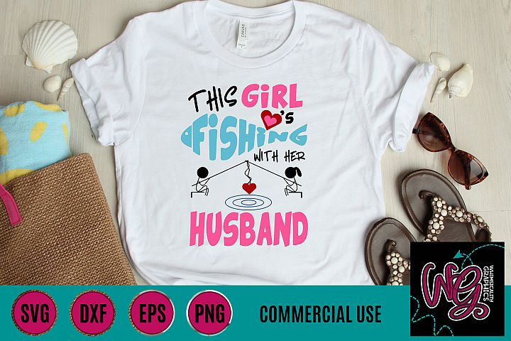 This Girl Loves Fishing With Her Husband SVG DXF PNG EPS