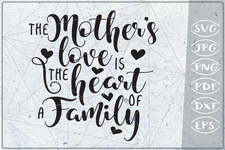 The Mother Love Is The Heart Of A Family SVG Cutting File