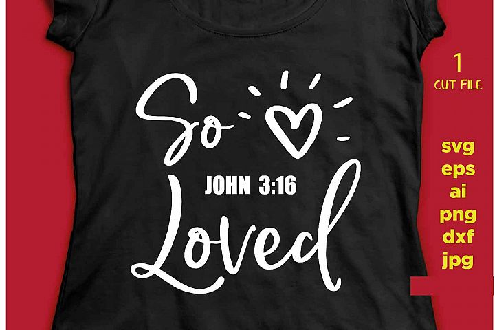 So Loved, John 316, Christian Svg, Bible verse, Scripture ve