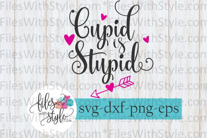 Cupid is Stupid Valentines Day