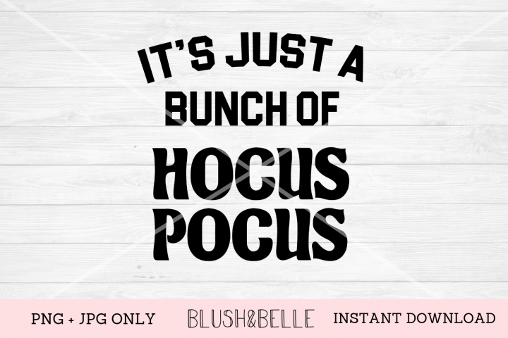 Its Just A Bunch of Hocus Pocus - PNG, JPG