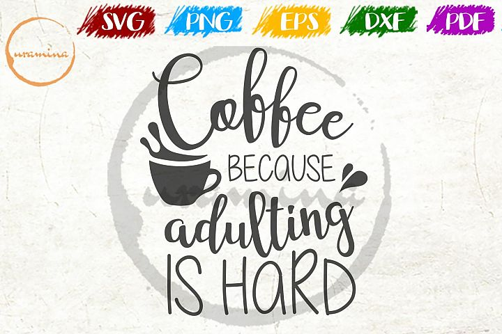 Coffee Because Adulting Is Hard Kitchen SVG PDF PNG