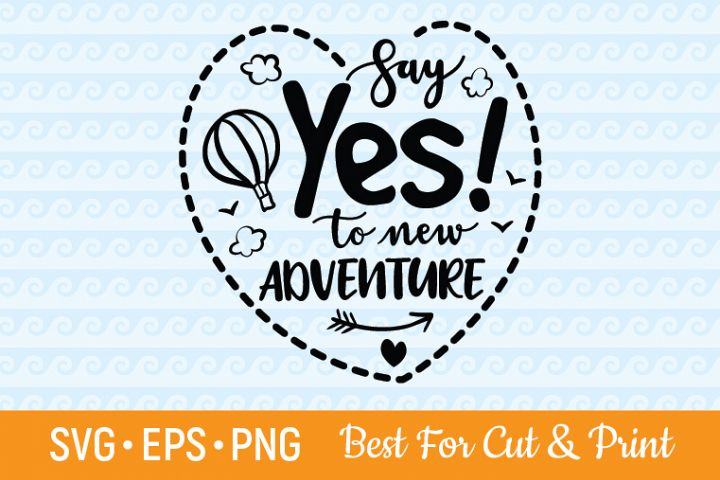 Say Yes SVG Adventure SVG Adventure Begins SVG Awaits SVG