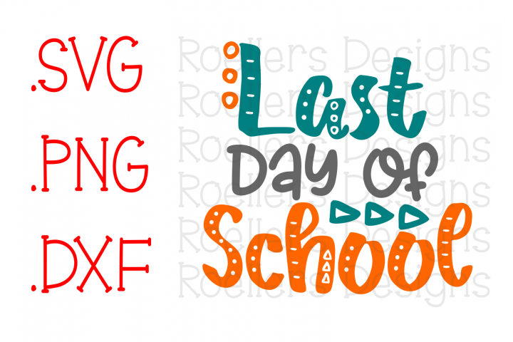 Last day of school Svg, School shirt Svg, Cricut, Silhouette, SVG, DXF, Graduation Svg, Grad Svg, Kid Svg, Teacher Svg, end of school svg