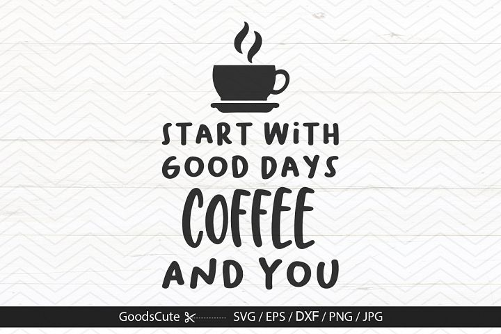 Good Days Start With Coffee And You - SVG DXF JP