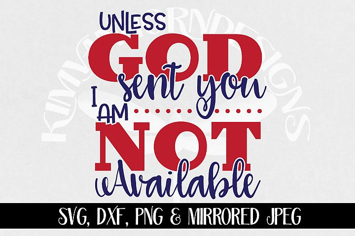 Unless God Sent You - I Am Not Available svg, dxf, png, jpeg