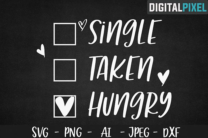 Single Hungry Taken SVG PNG DXF | Valentines Crafters SVG
