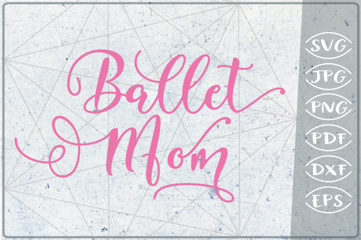 Ballet Mom SVG Cutting File- Mom Shirt SVG Cutting File