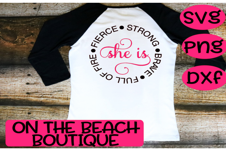 She Is - Fierce Strong Full of Fire Brave , instant download