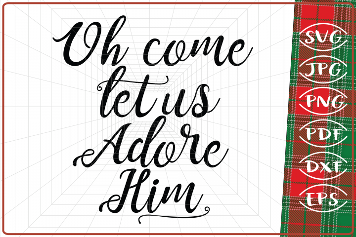 Oh come let us Adore Him SVG JPG DXF EPS PNG PDF