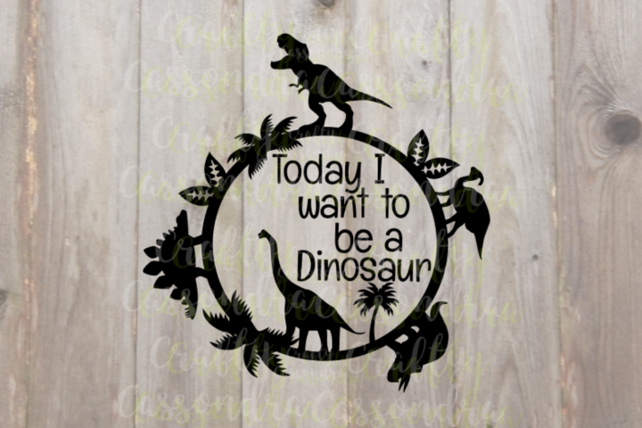 Today I want to be a dinosaur