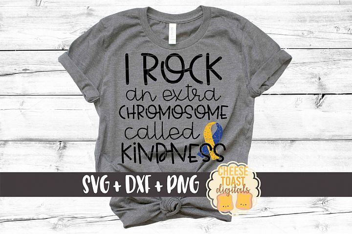 I Rock An Extra Chromosome Called Kindness - Down Syndrome