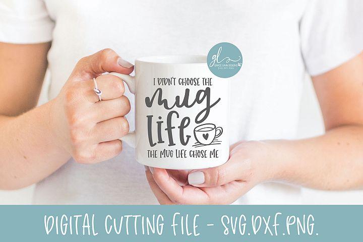The Mug Life Chose Me - Coffee SVG Cut File