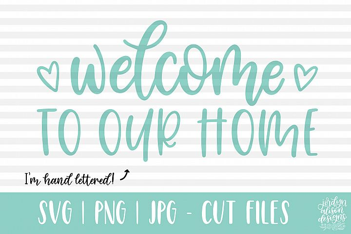 Welcome to Our Home, Hand Lettered SVG Cut File