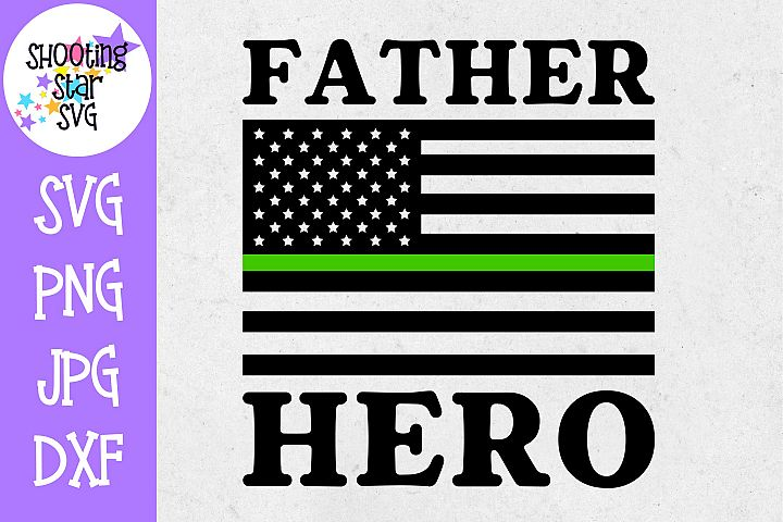 Father Hero Flag - Thin Green Line - Soldier SVG