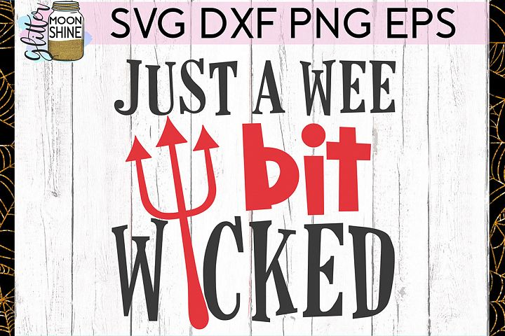 Wee Bit Wicked SVG DXF PNG EPS Cutting Files