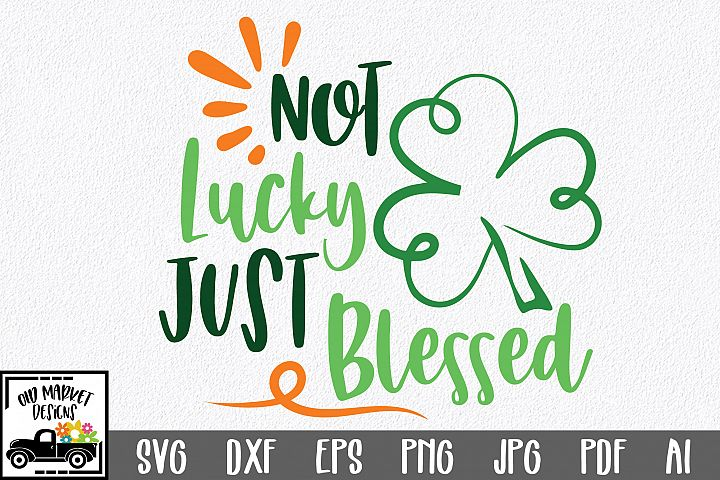 Not Lucky Just Blessed SVG Cut File - St. Patricks Day SVG