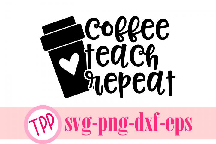 Coffee Teach Repeat svg, Coffee Teacher svg cut file