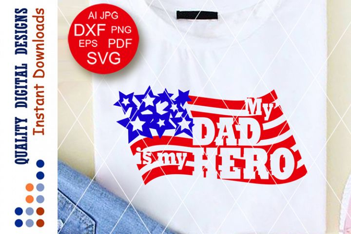 My Dad is my Hero svg files sayings USA flag