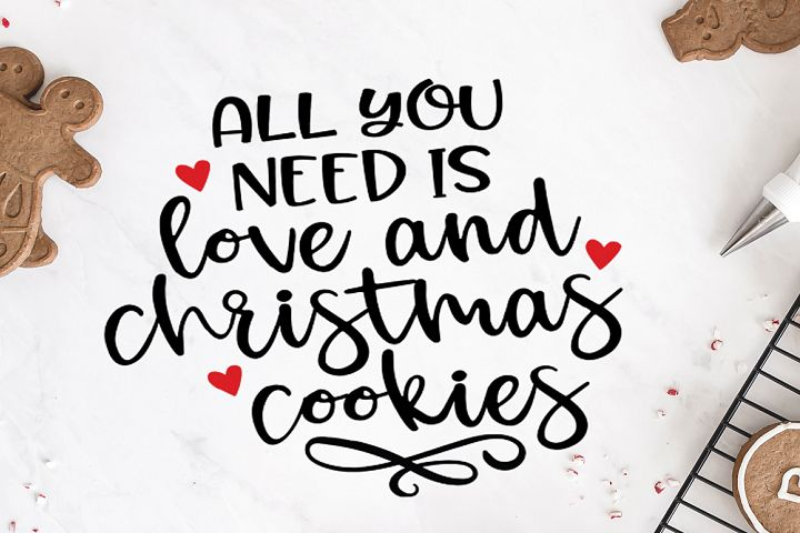 Christmas Quotes SVG - All You need Is Love and Cookies